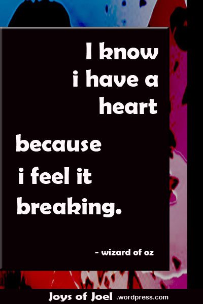 why am i broken, broken heart quote, joys of joel poem, wizard of oz quote