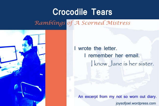 Crocodile Tears, ramblings of a scorned mistress, joys of joel short story, anecdote from my diary