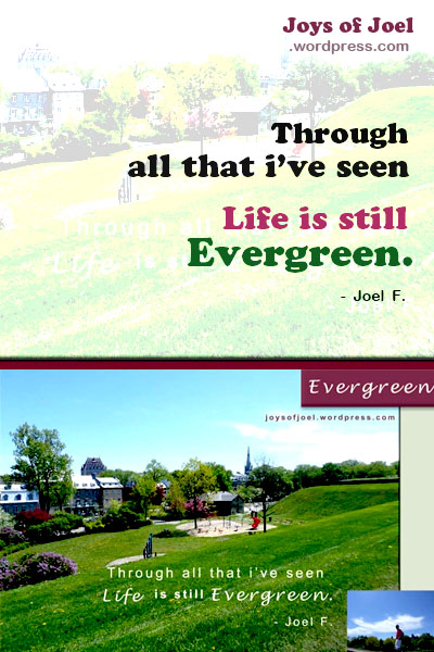 life quote, positivity quote, life is evergreen, joys of joel poems, rhyming poems