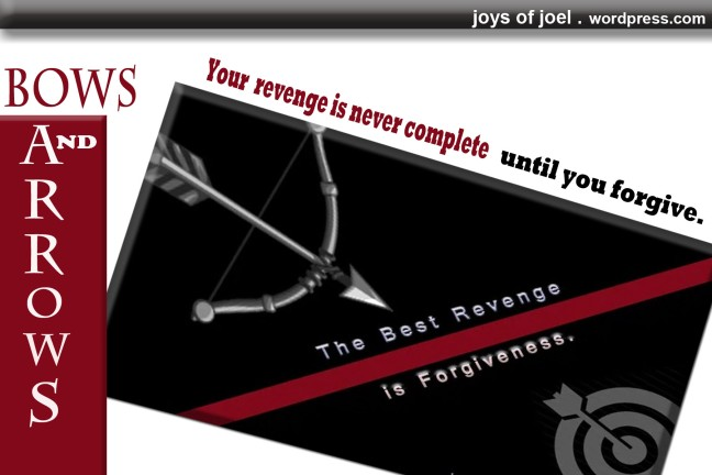 Bows and Arrows by Joel F, a poem about revenge and forgiveness, joys of joel poems, poetry, what is revenge, forgiveness