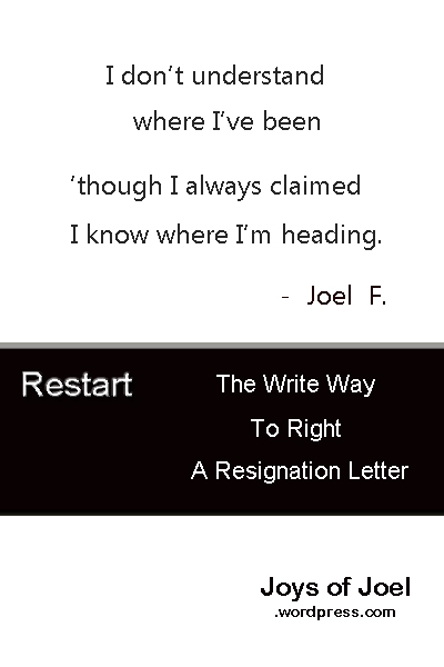 the write way to right a resignation letter, joys of joel blog writing, life quotes